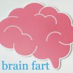 スラング brain fart / brain fade の意味とは?「ど忘れ」ではない?ネイティブが解説するよ!